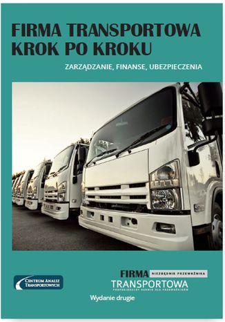 Okładka książki/ebooka Firma transportowa krok po kroku - zarządzanie, finanse, ubezpieczenia