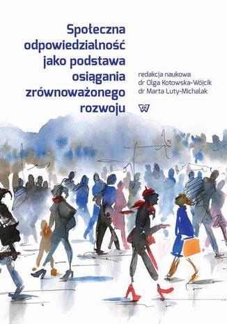 Okładka książki/ebooka Społeczna odpowiedzialność jako podstawa osiągania zrównoważonego rozwoju