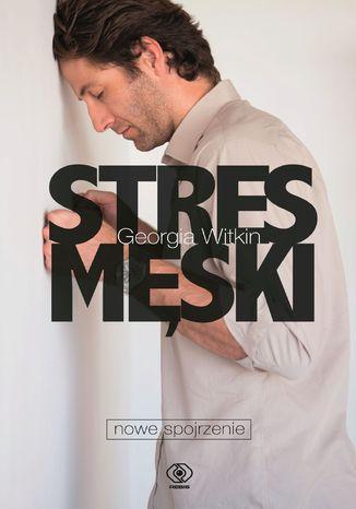Okładka książki/ebooka Stres męski - nowe spojrzenie
