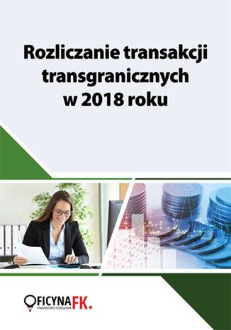 Okładka książki/ebooka Rozliczanie transakcji transgranicznych w 2018 roku