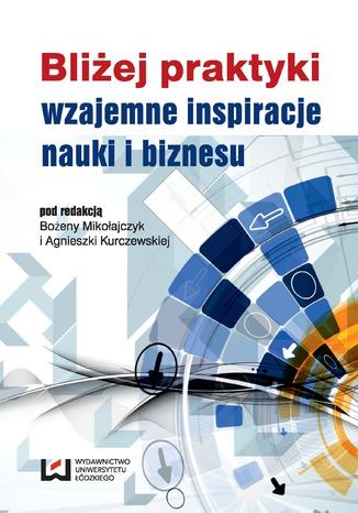 Okładka książki/ebooka Bliżej praktyki - wzajemne inspiracje nauki i biznesu