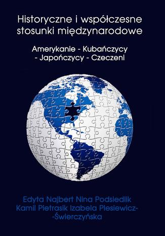 Okładka książki/ebooka Historyczne i współczesne stosunki międzynarodowe Amerykanie - Kubańczycy - Japończycy - Czeczeni