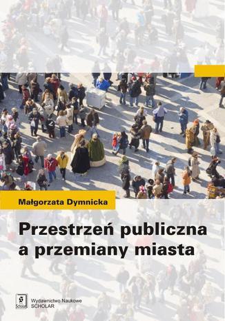Okładka książki/ebooka Przestrzeń publiczna a przemiany miasta