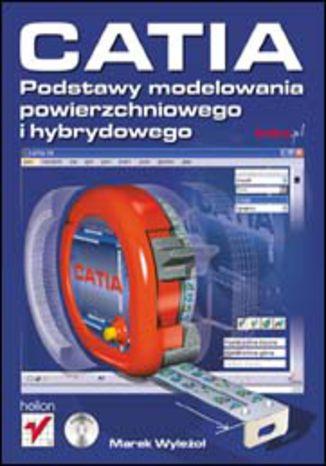 Okładka książki/ebooka CATIA. Podstawy modelowania powierzchniowego i hybrydowego