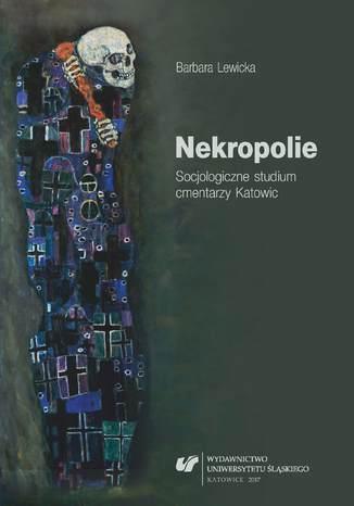 Okładka książki/ebooka Nekropolie. Socjologiczne studium cmentarzy Katowic