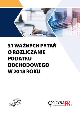 Okładka książki/ebooka 31 ważnych pytań o rozliczanie podatku dochodowego w 2018 roku