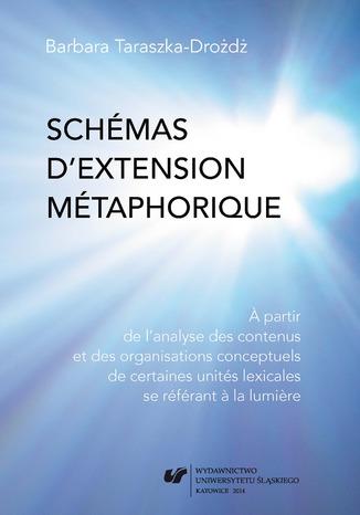 Okładka książki/ebooka Schémas d'extension métaphorique. A partir de l'analyse des contenus et des organisations conceptuels de certaines unités lexicales se référant a la lumiere