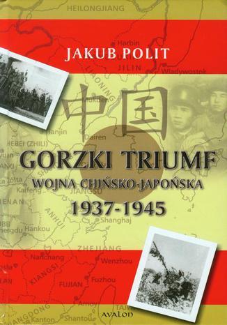 Okładka książki/ebooka Gorzki Triumf Wojna chińsko-japońska 1937-1945