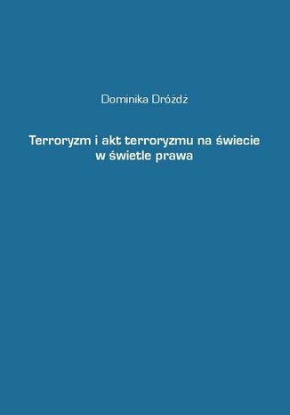 Okładka książki/ebooka Terroryzm i akt terroryzmu na świecie w świetle prawa