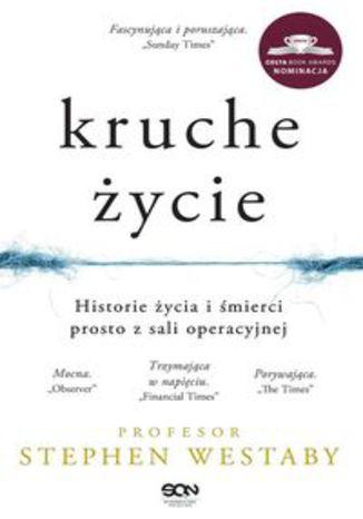 Okładka książki Kruche życie Historie życia i śmierci prosto z sali operacyjnej