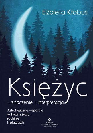 Okładka książki/ebooka Księżyc - znaczenie i interpretacja. Astrologiczne wsparcie w Twoim życiu, rodzinie i relacjach