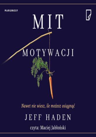 Okładka książki/ebooka Mit motywacji. Nawet nie wiesz, ile możesz osiągnąć