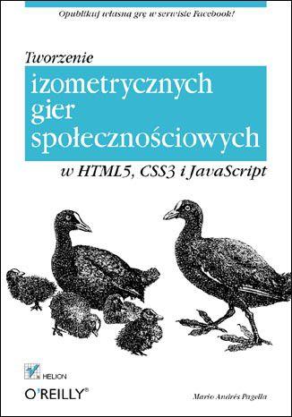 Okładka książki/ebooka Tworzenie izometrycznych gier społecznościowych w HTML5, CSS3 i JavaScript