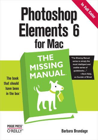 Okładka książki/ebooka Photoshop Elements 6 for Mac: The Missing Manual. The Missing Manual