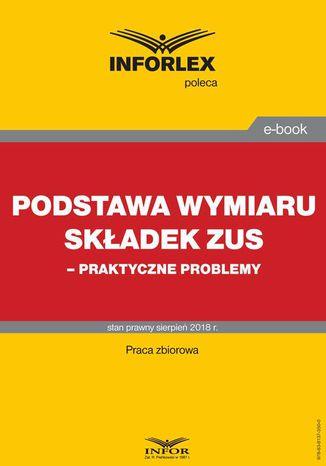 Okładka książki/ebooka Podstawa wymiaru składek ZUS  praktyczne problemy