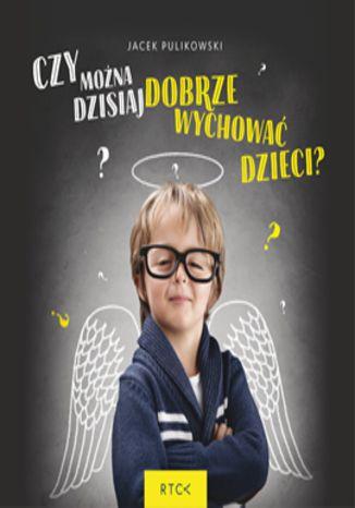 Okładka książki/ebooka Czy można dzisiaj dobrze wychować dzieci?