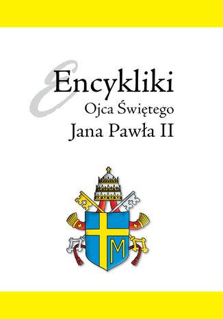Okładka książki/ebooka Encykliki Ojca Świętego św. Jana Pawła II. Pamiątka kanonizacji