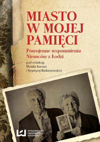Okładka książki/ebooka Miasto w mojej pamięci. Powojenne wspomnienia Niemców z Łodzi