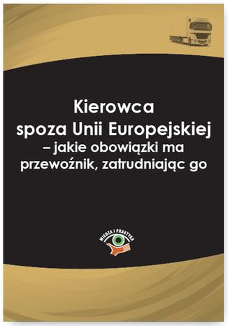 Okładka książki/ebooka Kierowca spoza Unii Europejskiej - jakie obowiązki ma przewoźnik, zatrudniając go