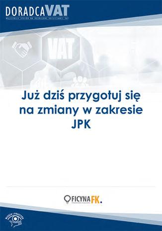 Okładka książki/ebooka Już dziś przygotuj się na zmiany w zakresie JPK