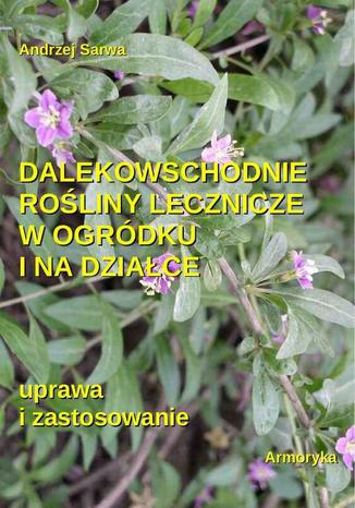 Okładka książki/ebooka Dalekowschodnie rośliny lecznicze w ogródku i na działce