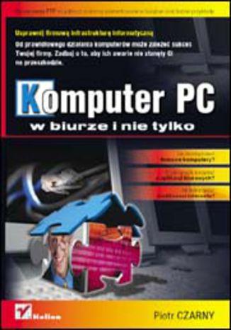 Okładka książki/ebooka Komputer PC w biurze i nie tylko