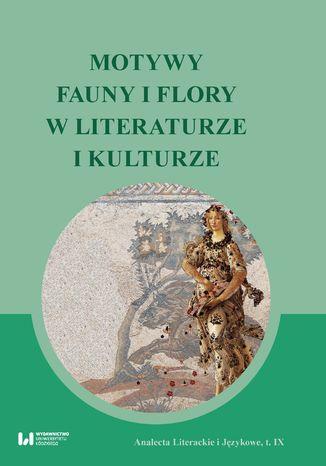 Okładka książki/ebooka Motywy fauny i flory w literaturze i kulturze