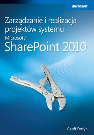 Okładka książki/ebooka Zarządzanie i realizacja projektów systemu Microsoft SharePoint 2010