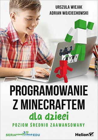 Okładka książki/ebooka Programowanie z Minecraftem dla dzieci. Poziom średnio zaawansowany
