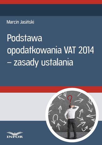 Okładka książki/ebooka Podstawa opodatkowania VAT 2014 - zasady ustalania