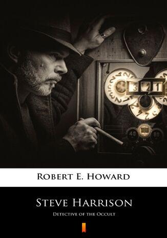 Okładka książki/ebooka Steve Harrison. Detective of the Occult