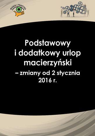 Okładka książki/ebooka Podstawowy i dodatkowy urlop macierzyński - zmiany od 2 stycznia 2016 r