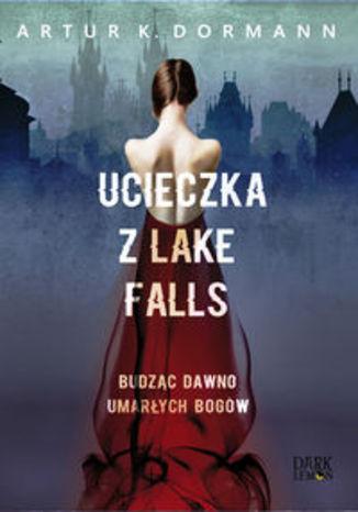 Okładka książki/ebooka Ucieczka z Lake Falls. Budząc dawno umarłych bogów
