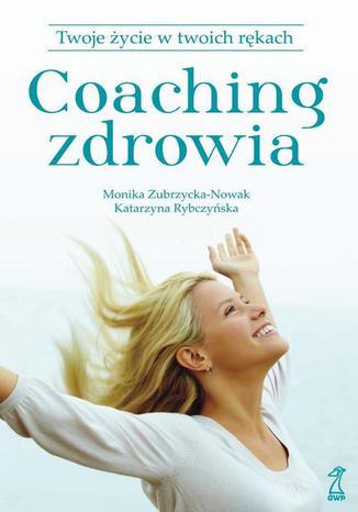 Okładka książki/ebooka Coaching zdrowia. Twoje życie w twoich rękach