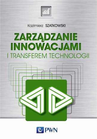 Okładka książki/ebooka Zarządzanie innowacjami i transferem technologii