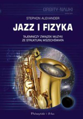 Okładka książki/ebooka Jazz i fizyka. Tajemniczy związek muzyki ze strukturą Wszechświata