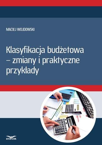 Okładka książki/ebooka Klasyfikacja budżetowa - zmiany i praktyczne przykłady