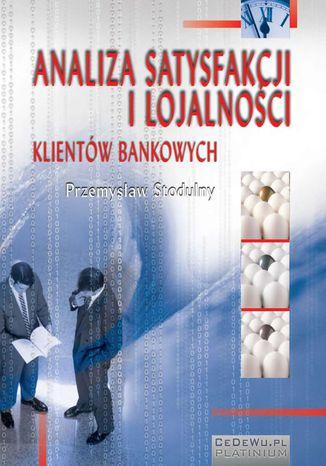 Okładka książki/ebooka Analiza satysfakcji i lojalności klientów bankowych