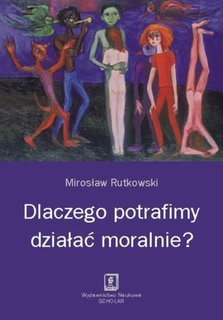 Okładka książki/ebooka Dlaczego potrafimy działać moralnie?