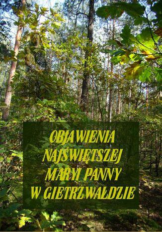 Okładka książki/ebooka Objawienia Najświętszej Maryi Panny W Gietrzwałdzie. Ze źródeł autentycznych