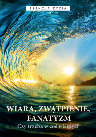 Okładka książki/ebooka Wiara, zwątpienie, fanatyzm. Czy trzeba w coś wierzyć?