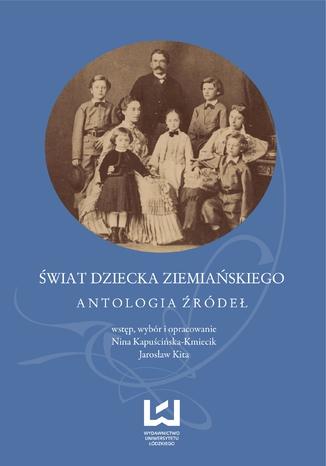 Okładka książki/ebooka Świat dziecka ziemiańskiego. Antologia źródeł