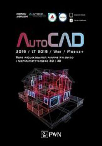 Okładka książki/ebooka AutoCAD 2019 / LT 2019 / Web / Mobile+. Kurs projektowania parametrycznego i nieparametrycznego 2D i 3D