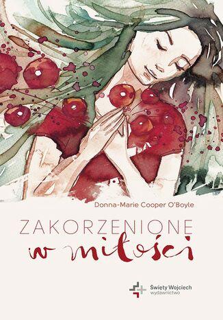 Okładka książki/ebooka Zakorzenione w miłości