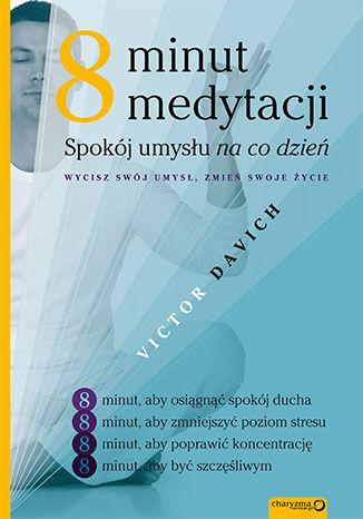 Okładka książki/ebooka Osiem minut medytacji. Spokój umysłu na co dzień