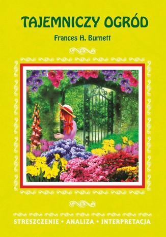 Okładka książki/ebooka Tajemniczy ogród Frances H. Burnett. Streszczenie. Analiza. Interpretacja