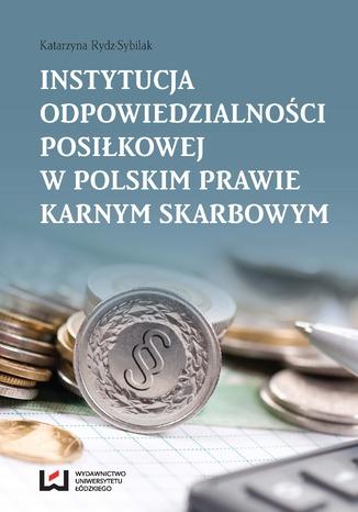 Okładka książki/ebooka Instytucja odpowiedzialności posiłkowej w polskim prawie karnym skarbowym