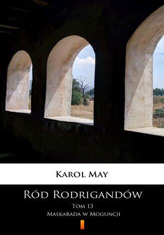Okładka książki/ebooka Ród Rodrigandów (Tom 13). Ród Rodrigandów. Maskarada w Moguncji