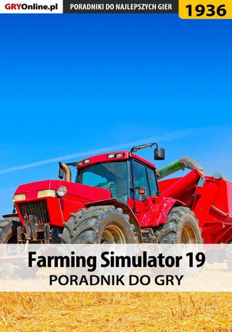 Okładka książki/ebooka Farming Simulator 19 - poradnik do gry