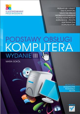 Okładka książki/ebooka Podstawy obsługi komputera. Ilustrowany przewodnik. Wydanie III
